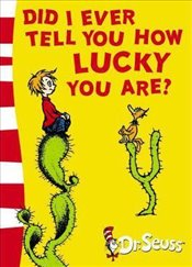 Did I Ever Tell You How Lucky You Are?: Yellow Back Book (Dr. Seuss - Yellow Back Book) - Seuss, Dr.
