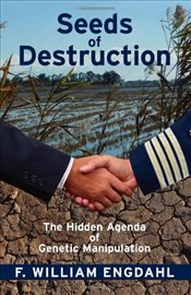 Seeds of Destruction: The Hidden Agenda of Genetic Manipulation - Engdahl, William F.