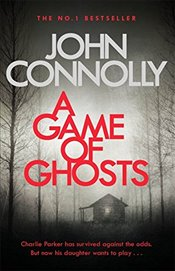 Game of Ghosts: A Charlie Parker Thriller: 15.  From the No. 1 Bestselling Author of A Time of Torme - Connolly, John