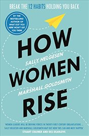 How Women Rise : Break the 12 Habits Holding You Back - Helgesen, Sally