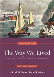 Way We Lived 7e : Essays and Documents in American Social History, Volume I : 1492-1877 - Binder, Frederick M.