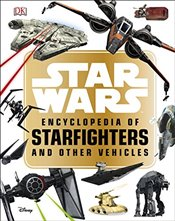 Star Wars : Encyclopedia of Starfighters and Other Vehicles - Walker, Landry Q.