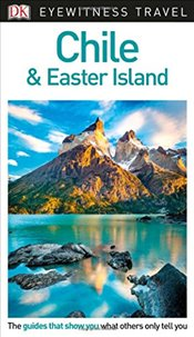 Chile and Easter Island : DK Eyewitness Travel Guide  -