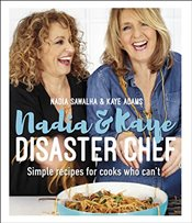 Nadia and Kaye Disaster Chef : Simple Recipes for Cooks Who Cant - Sawalha, Nadia