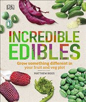 Incredible Edibles : Grow Something Different in Your Fruit and Veg Plot - Biggs, Matthew