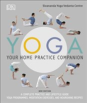 Yoga Your Home Practice Companion: A Complete Practice and Lifestyle Guide: Yoga Programmes, Meditat -