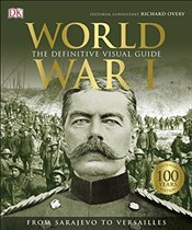 World War I : The Definitive Visual Guide -