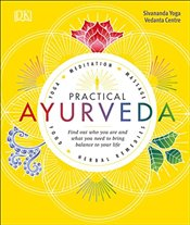 Practical Ayurveda : Find Out Who You Are and What You Need to Bring Balance to Your Life -