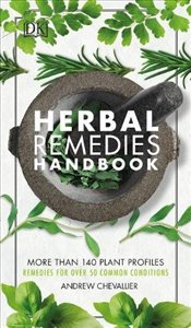 Herbal Remedies Handbook: More Than 140 Plant Profiles; Remedies for Over 50 Common Conditions - Chevallier, Andrew