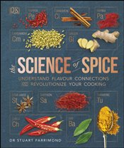 Science of Spice : The Anatomy of Spices and the Alchemy of Cooking Them - Farrimond, Stuart