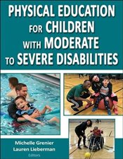 Physical Education for Children with Moderate to Severe Disabilities - Grenier, Michelle