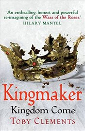 Kingmaker : Kingdom Come - Clements, Toby