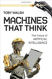 Machines That Think : The Future of Artificial Intelligence - Walsh, Toby