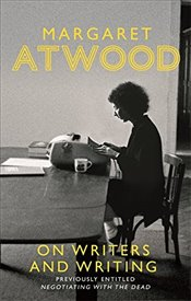 On Writers and Writing - Atwood, Margaret