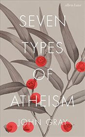 Seven Types of Atheism - Gray, John