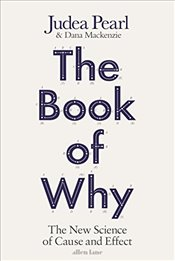 Book of Why : The New Science of Cause and Effect - Pearl, Judea