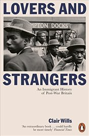 Lovers and Strangers : An Immigrant History of Post-War Britain - Wills, Clair