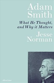 Adam Smith : What He Thought, and Why it Matters - Norman, Jesse
