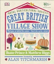 RHS Great British Village Show: What Goes on Behind the Scenes and How to be a Prize-Winner - Prince, Thane