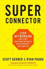 Superconnector : Stop Networking and Start Building Business Relationships that Matter - Gerber, Scott