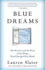 Blue Dreams : The Science and the Story of the Drugs That Changed Our Minds - Slater, Lauren