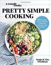 Couple Cooks : Pretty Simple Cooking  - Overhiser, Sonja