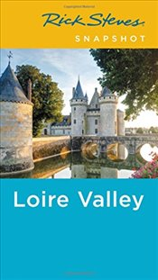Rick Steves Snapshot Loire Valley  - Steves, Rick
