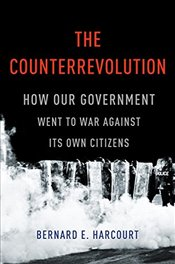 Counterrevolution : How Our Government Went to War Against Its Own Citizens - Harcourt, Bernard E