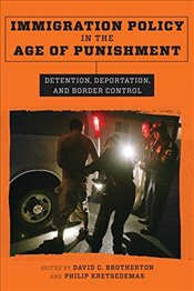 Immigration Policy in the Age of Punishment : Detention, Deportation, and Border Control  - Kretsedemas, Philip