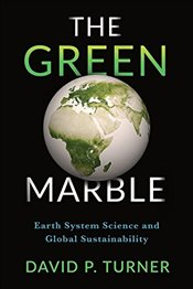 Green Marble : Earth System Science and Global Sustainability - Turner, David