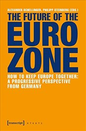 Future of the Eurozone : How to Keep Europe Together : A Progressive Perspective from Germany  -