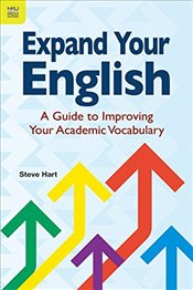 Expand Your English : A Guide to Improving Your Academic Vocabulary - Hart, Steve