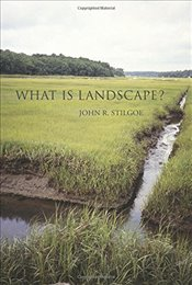 What Is Landscape?   - Stilgoe, John R.