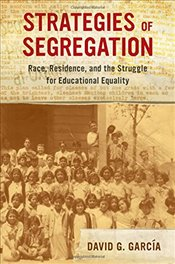Strategies of Segregation : Race, Residence, and the Struggle for Educational Equality  - García, David G.