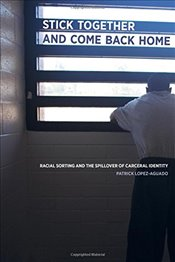 Stick Together and Come Back Home : Racial Sorting and the Spillover of Carceral Identity - Lopez-aguado, Patrick