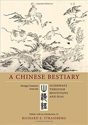 Chinese Bestiary : Strange Creatures from the Guideways through Mountains and Seas - Strassberg, Richard E.