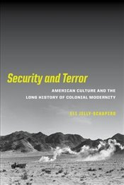 Security and Terror : American Culture and the Long History of Colonial Modernity - Jelly-schapiro, Eli