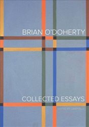Brian ODoherty : Collected Essays - O`doherty, Brian