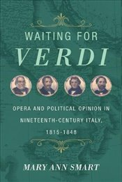 Waiting for Verdi : Opera and Political Opinion in Nineteenth-Century Italy, 1815-1848 - Smart, Mary Ann