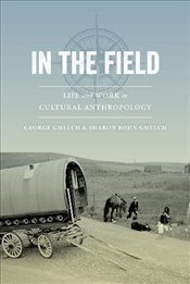 In the Field : Life and Work in Cultural Anthropology - Gmelch, George