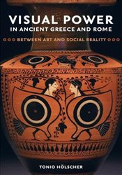 Visual Power in Ancient Greece and Rome : Between Art and Social Reality   - Hölscher, Tonio