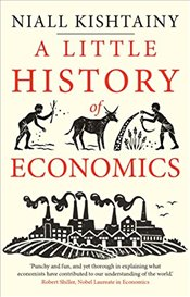 Little History of Economics  - Kishtainy, Niall