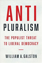 Anti-Pluralism : The Populist Threat to Liberal Democracy   - Galston, William A.