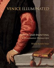 Venice Illuminated : Power and Painting in Renaissance Manuscripts - Szépe, Helena Katalin