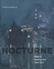 Nocturne: Night in American Art, 1890-1917 - Valance, Hélène