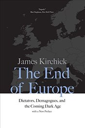 End of Europe : Dictators, Demagogues, and the Coming Dark Age - Kirchick, James