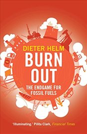 Burn Out : The Endgame for Fossil Fuels - Helm, Dieter