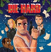 Die Hard Christmas : The Illustrated Holiday Classic - Horner, Doogie