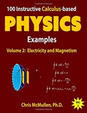 100 Instructive Calculus-based Physics Examples : Electricity and Magnetism : Volume 2   - McMullen, Chris