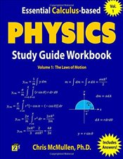 Essential Calculus-based Physics Study Guide Workbook : The Laws of Motion : Volume 1   - McMullen, Chris